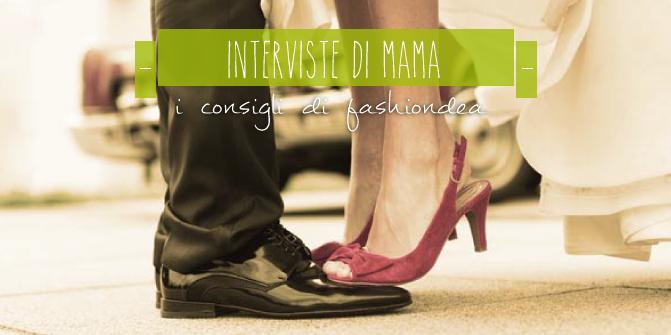 INTERVISTE DI MAMA: I CONSIGLI DI FASHIONDEA