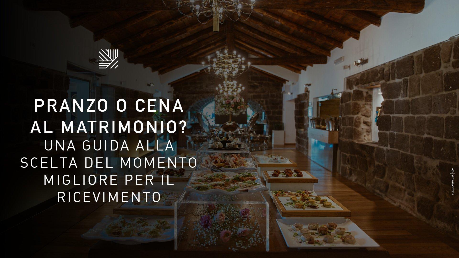 Pranzo o cena al matrimonio? Una guida alla scelta del momento migliore per il ricevimento