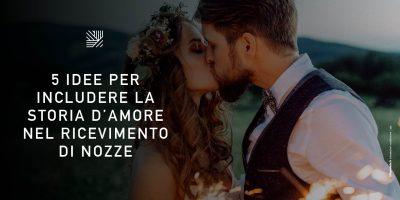 5 idee per includere la storia d'amore nel ricevimento di nozze