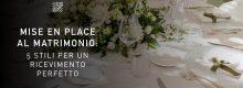 Mise en place al matrimonio: 5 stili per un ricevimento perfetto