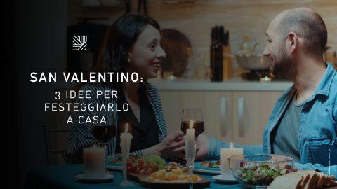 San Valentino: 3 idee per festeggiarlo a casa