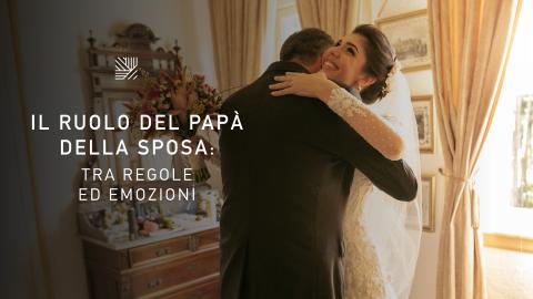 Il ruolo del papà della sposa: tra regole ed emozioni