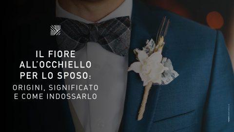 Il fiore all'occhiello per lo sposo: origini, significato e come indossarlo